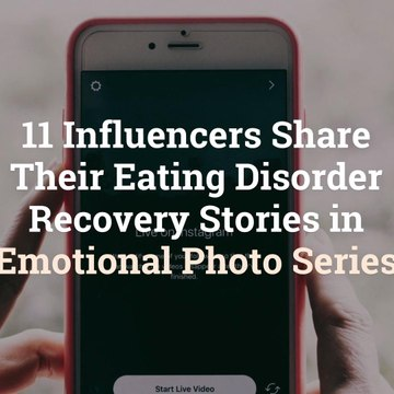 11 Influencers Share Their Eating Disorder Recovery Stories in Emotional Photo Series