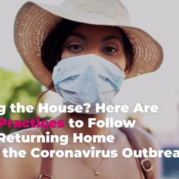 Leaving the House? Here Are 6 Safe Practices to Follow When Returning Home During the Coro