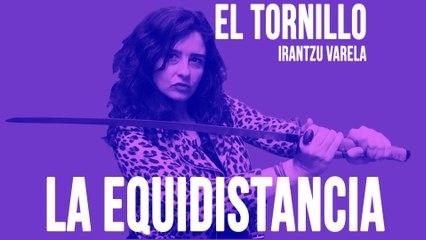Irantzu Varela, El Tornillo y la equidistancia - En la Frontera, 4 de junio de 2020