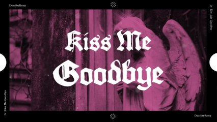 DeathbyRomy - Kiss Me Goodbye