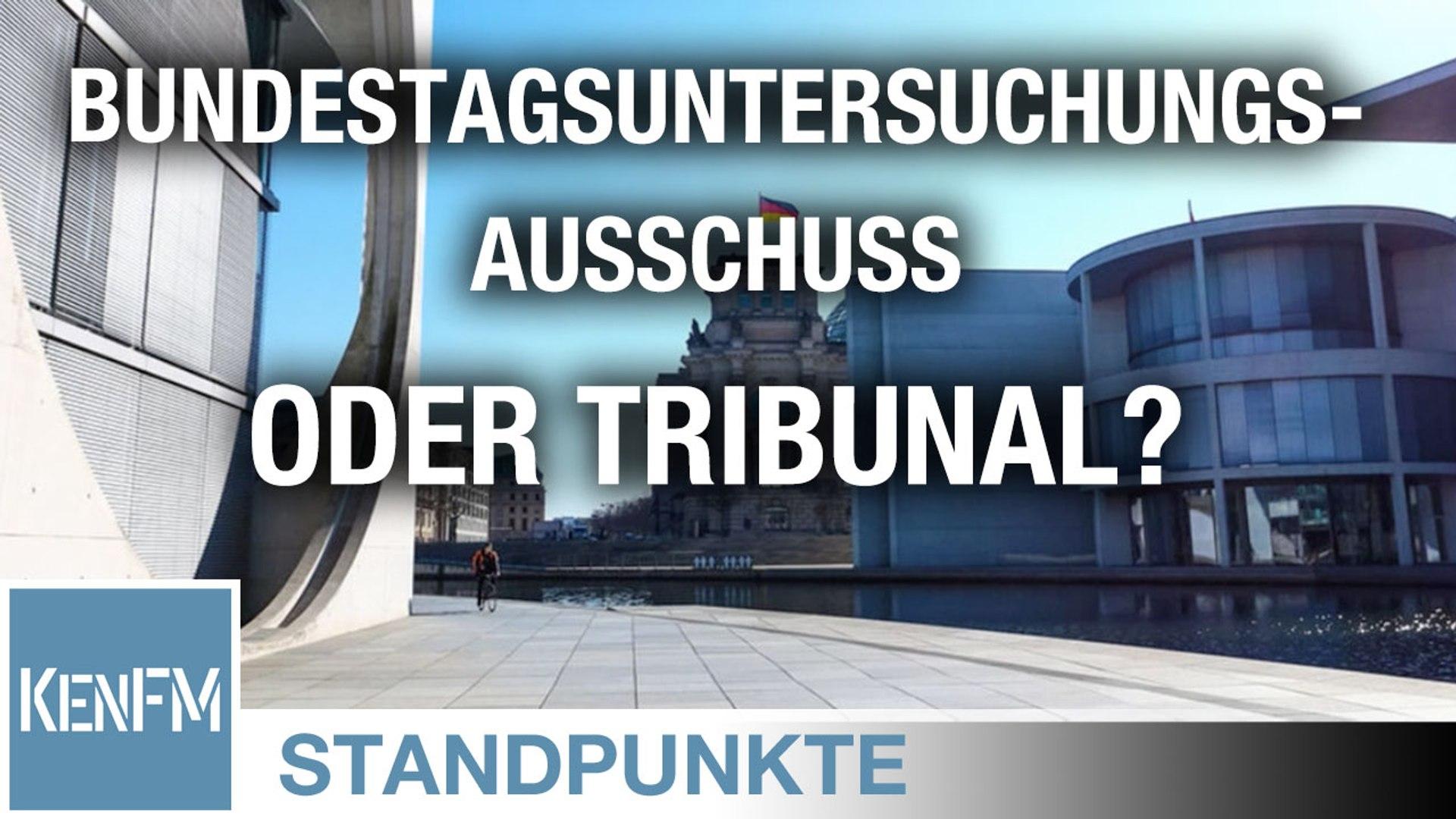 Bundestagsuntersuchungsausschuss oder Tribunal? • STANDPUNKTE