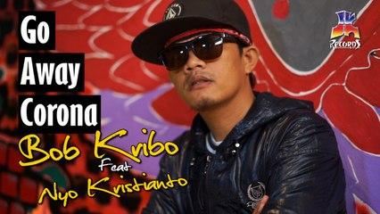 Bob Kribo feat Nyo Kristianto - Go Away Corona (Music Video)