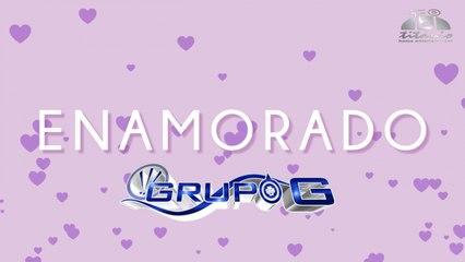 Grupo G - Enamorado (Lyrics)