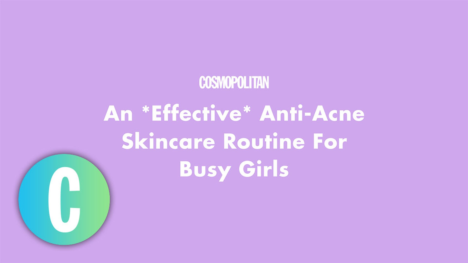 An *Effective* Anti-Acne Skincare Routine For Busy Girls