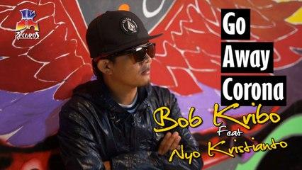 Bob Kribo feat Nyo Kristianto - Go Away Corona (Official Lyric Video)
