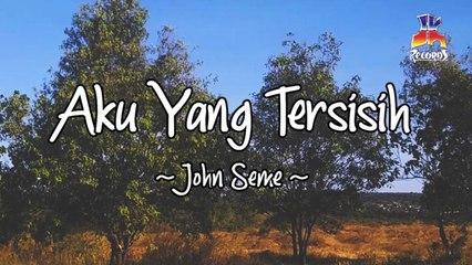 John Seme - Aku Yang Tersisih (Official Lyric Video)