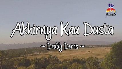 Deddy Dores - Akhirnya Kau Dusta (Official Lyric Video)