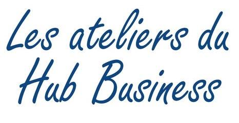 """Les ateliers du Hub Business : """"Entreprises et Institutions, un engagement commun au service d'un territoire économique"""""""