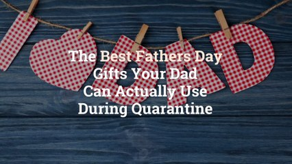 The 15 Best Father's Day Gifts Your Dad Can Actually Use During Quarantine