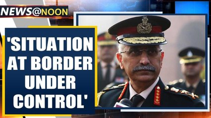 Indian Army Chief on LAC tensions: Border situation is under control| Oneindia News