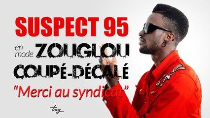 """SUSPECT 95 en mode zouglou / coupé-décalé: """"Merci au syndicat"""""""