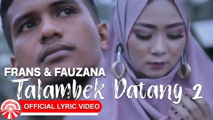 Frans & Fauzana - Talambek Datang 2 [Official Lyric Video HD]
