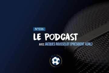 ML2 Podcast - Episode 36 avec Jacques Rousselot,président de Nancy