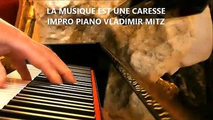 LA MUSIQUE EST UNE CARESSE, IMPRO PIANO VLADIMIR MITZ