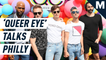 The 'Queer Eye' cast talks about this season's new location — Philadephia