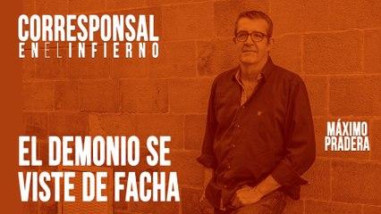 Corresponsal en el Infierno - Máximo Pradera: el demonio se viste de facha - En la Frontera, 16 de junio de 2020