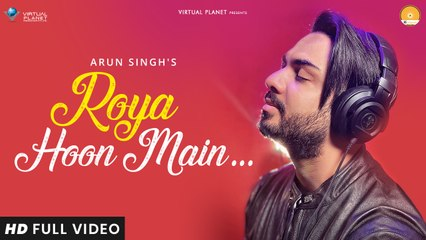 Roya Hoon Main | Arun Singh | Virtual Planet Music | Atif Ali | AS Originals