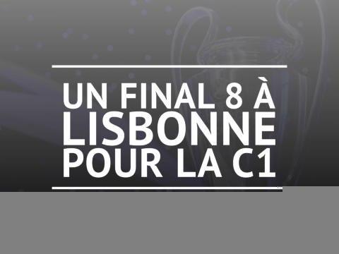 """Ligue des Champions - Un """"Final 8"""" à Lisbonne pour terminer la saison"""