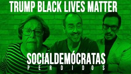 Trump Black Lives Matter - Socialdemócratas perdidos - En la Frontera, 17 de junio de 2020