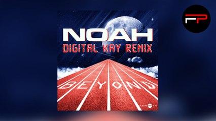 Noah - Beyond (Digital Kay Remix)
