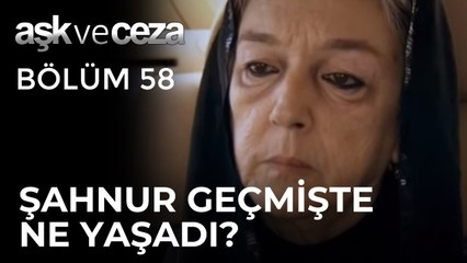 Şahnur Geçmişinde Ne Yaşadı? | Aşk ve Ceza 58.Bölüm