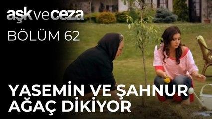 Yasemin ve Şahnur Ağaç Dikiyor | Aşk ve Ceza 62.Bölüm