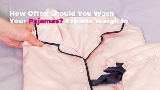 How Often Should You Wash Your Pajamas? Experts Weigh In