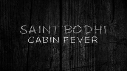 Saint Bodhi - Cabin Fever