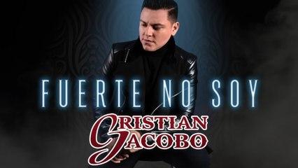 Cristian Jacobo - Fuerte No Soy