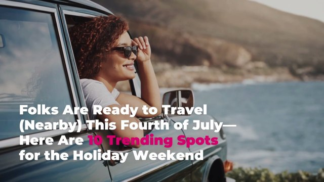 Folks Are Ready to Travel (Nearby) This Fourth of July—Here Are 10 Trending Spots for the