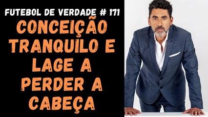Futebol de Verdade #171 - Conceição tranquilo e Lage a perder a cabeça