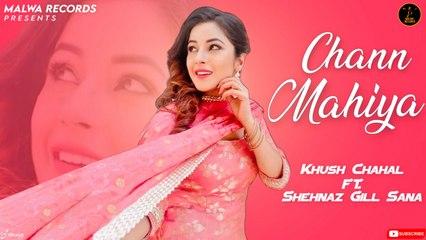 KHUSH CHAHAL Ft. SHEHNAZ GILL SANA - CHANN MAHIYA - Latest Punjabi Songs 2020 | Malwa Records