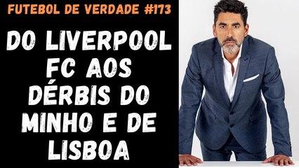 Futebol de Verdade  #173 Do Liverpool FC aos dérbis do Minho e de Lisboa