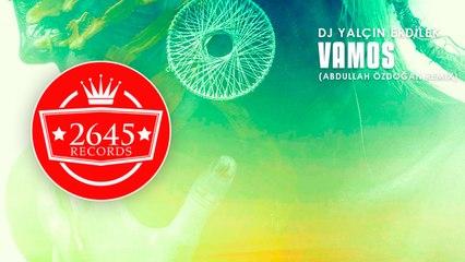 DJ Yalçın Erdilek Ft. Abdullah Özdoğan - Vamos (Remix)