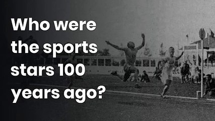 Who were the sports stars 100 years ago?