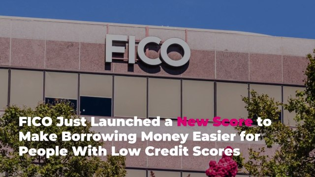 FICO Just Launched a New Score to Make Borrowing Money Easier for People With Low Credit S