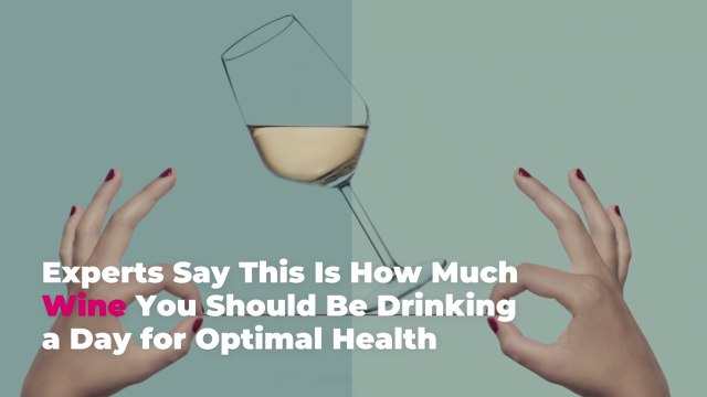 Experts Say This Is How Much Wine You Should Be Drinking a Day for Optimal Health
