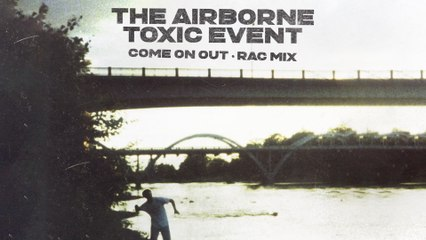 The Airborne Toxic Event - Come On Out