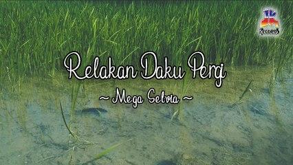 Mega Selvia - Relakan Daku Pergi (Official Lyric Video)