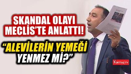 Ali Kenanoğlu skandal olayı Meclis kürsüsünde anlattı: Alevilerin yemeği yenmez mi?