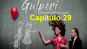 Gulperi Capitulo 29