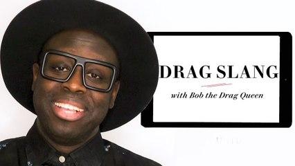 Bob the Drag Queen Teaches You Drag Slang