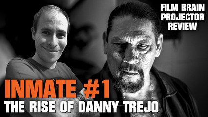 Projector: Inmate #1 - The Rise of Danny Trejo (REVIEW)