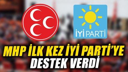 MHP İlk kez İYİ Parti'ye destek verdi!