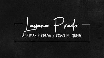 Lauana Prado - Lágrimas E Chuva / Como Eu Quero