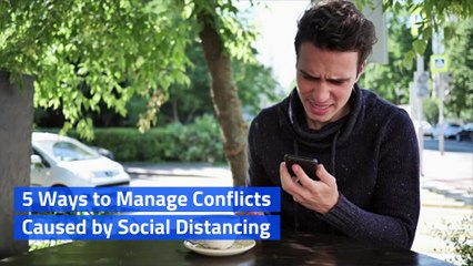 5 Ways to Manage Conflicts Caused by Social Distancing