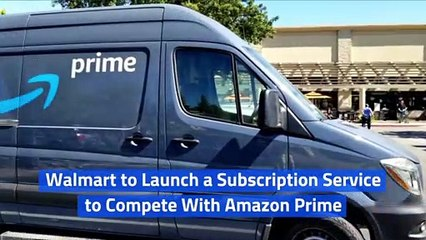 Walmart to Launch a Subscription Service to Compete With Amazon Prime
