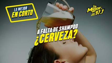 #LaMejorEnCorto A FALTA DE SHAMPOO, ¿CERVEZA?