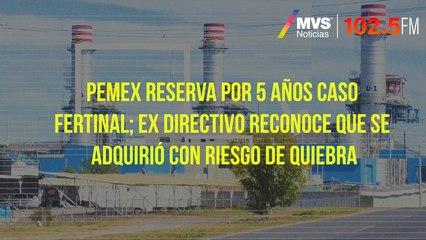 Pemex reserva por cinco años caso Fertinal; ex directivo reconoce que se adquirió con riesgo de quiebra