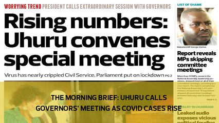 The Morning Brief: Uhuru calls Governors' meeting as Covid cases rise